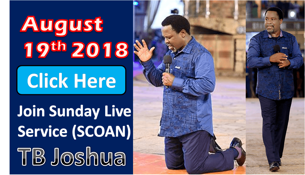 August 19th 2018 : Join Sunday Live Service – (SCOAN TV) – Prophet