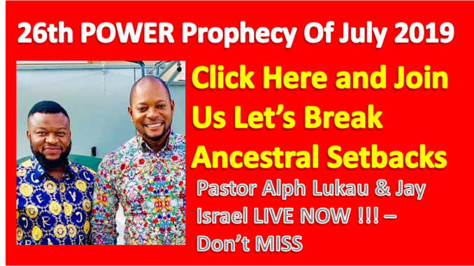 26th POWER Prophecy Of July 2019 – Join Me Let's Break Ancestral