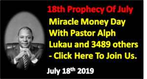 18th Prophecy Of July and Miracle Money Day With Pastor Alph Lukau and 3489 others – Click Here To Join Us (July 18th 2019)